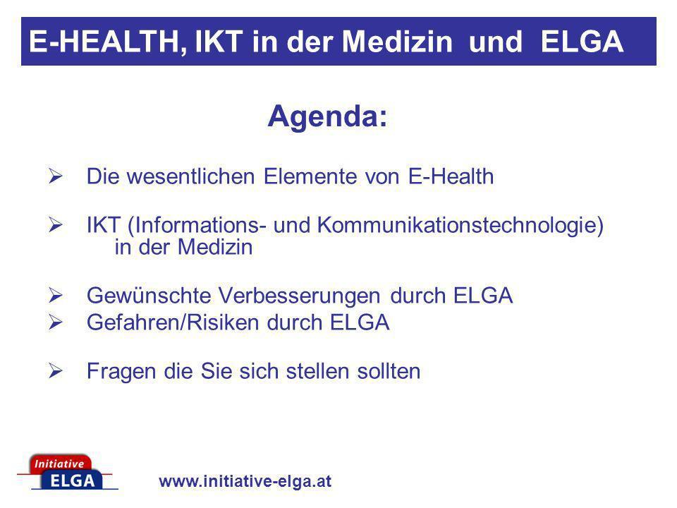 www.initiative-elga.at Agenda: Die wesentlichen Elemente von E-Health IKT (Informations- und Kommunikationstechnologie) in der Medizin Gewünschte Verb