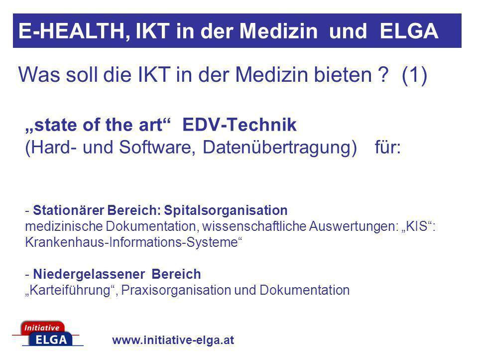 www.initiative-elga.at Was soll die IKT in der Medizin bieten ? (1) state of the art EDV-Technik (Hard- und Software, Datenübertragung) für: - Station