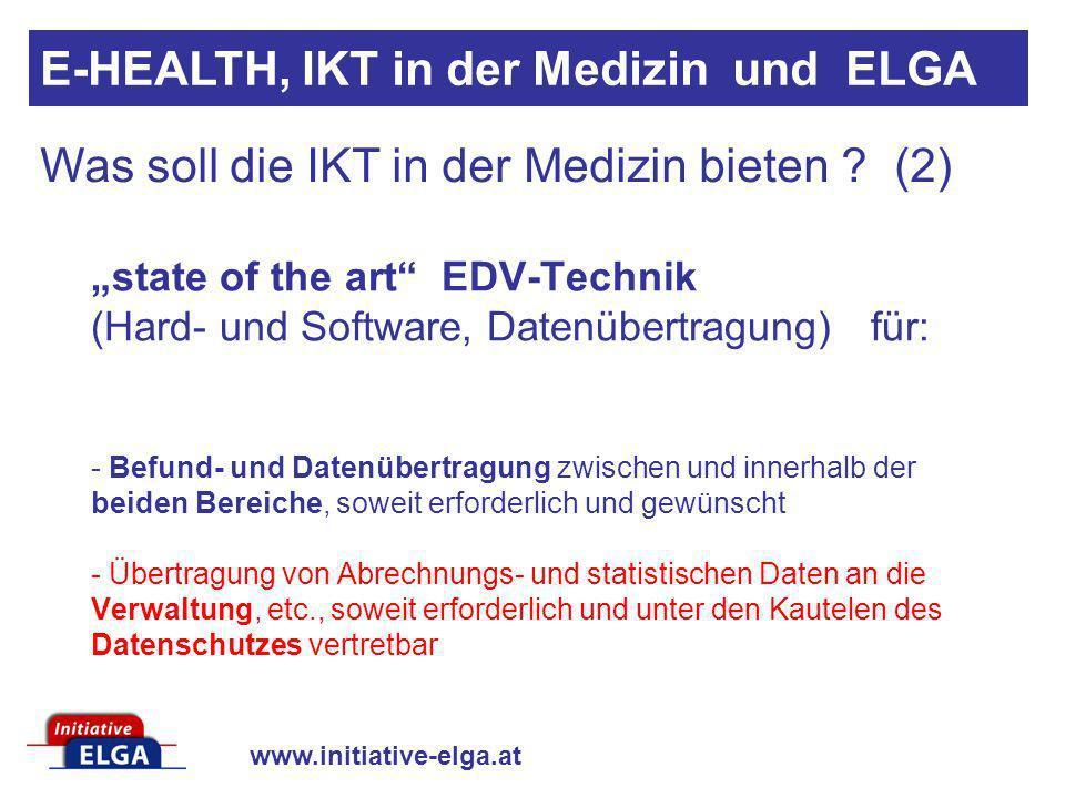 www.initiative-elga.at Was soll die IKT in der Medizin bieten ? (2) state of the art EDV-Technik (Hard- und Software, Datenübertragung) für: - Befund-