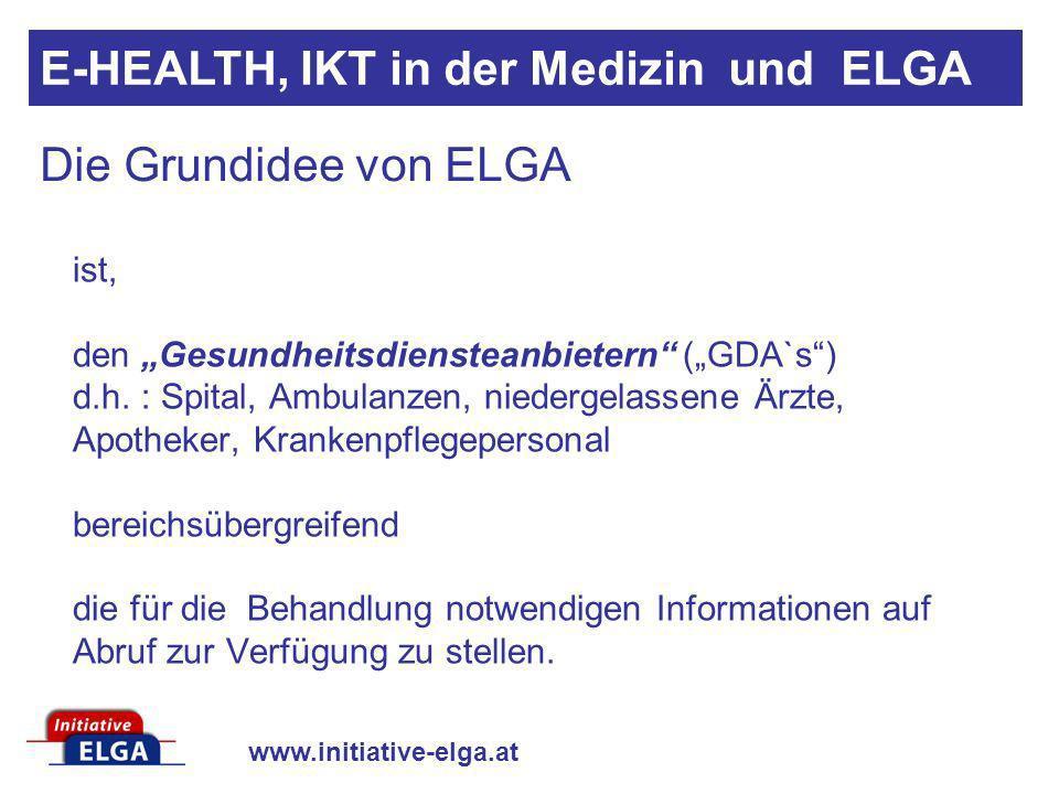 www.initiative-elga.at ist, den Gesundheitsdiensteanbietern (GDA`s) d.h. : Spital, Ambulanzen, niedergelassene Ärzte, Apotheker, Krankenpflegepersonal