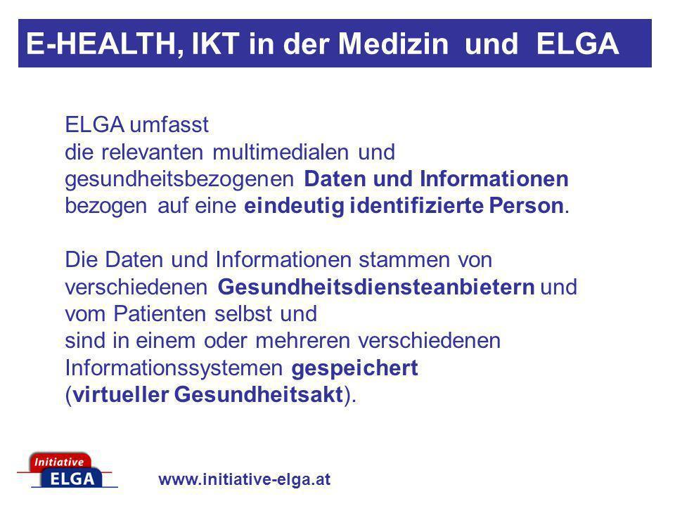 www.initiative-elga.at ELGA umfasst die relevanten multimedialen und gesundheitsbezogenen Daten und Informationen bezogen auf eine eindeutig identifiz