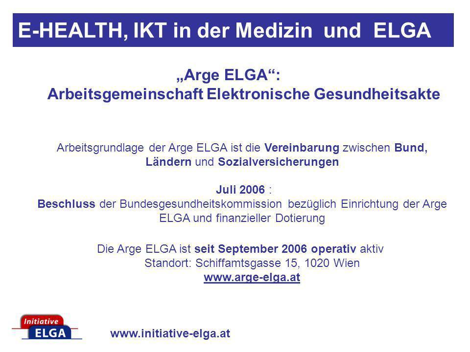 www.initiative-elga.at Arge ELGA: Arbeitsgemeinschaft Elektronische Gesundheitsakte Arbeitsgrundlage der Arge ELGA ist die Vereinbarung zwischen Bund,