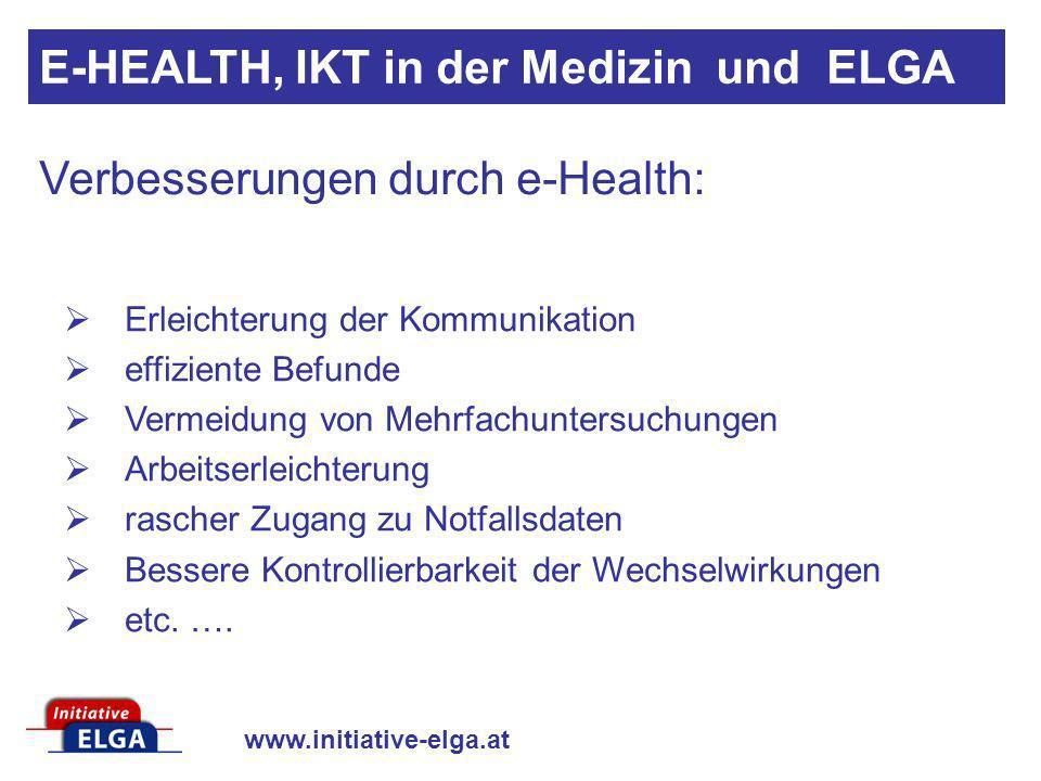 www.initiative-elga.at Agenda: Die wesentlichen Elemente von E-Health IKT (Informations- und Kommunikationstechnologie) in der Medizin Gewünschte Verbesserungen durch ELGA Gefahren/Risiken durch ELGA Fragen die Sie sich stellen sollten E-HEALTH, IKT in der Medizin und ELGA