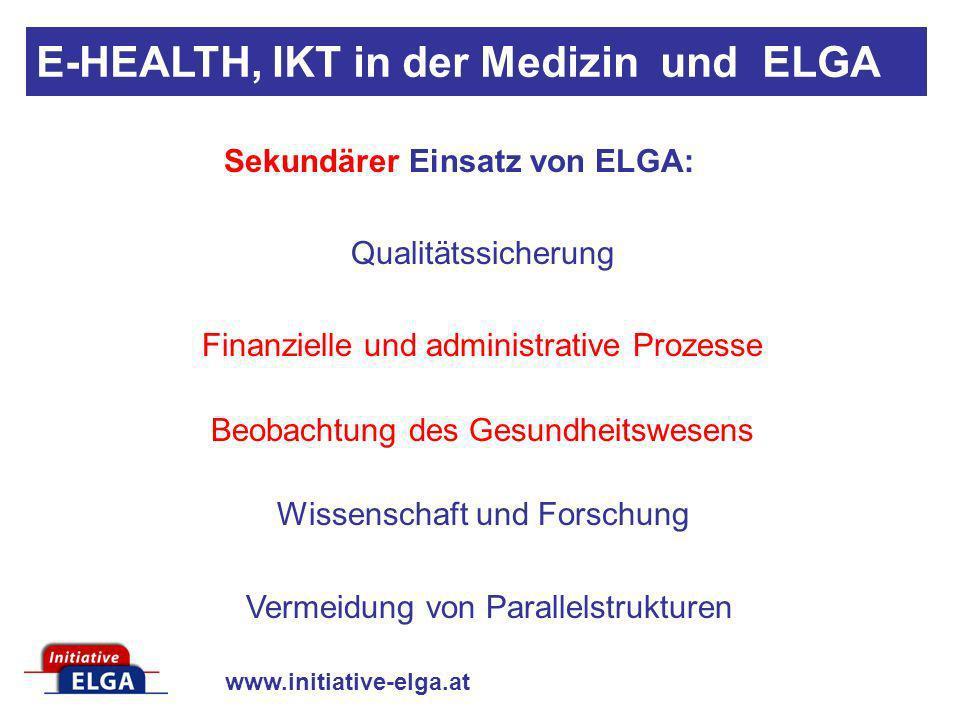 www.initiative-elga.at Sekundärer Einsatz von ELGA: Qualitätssicherung Finanzielle und administrative Prozesse Beobachtung des Gesundheitswesens Wisse