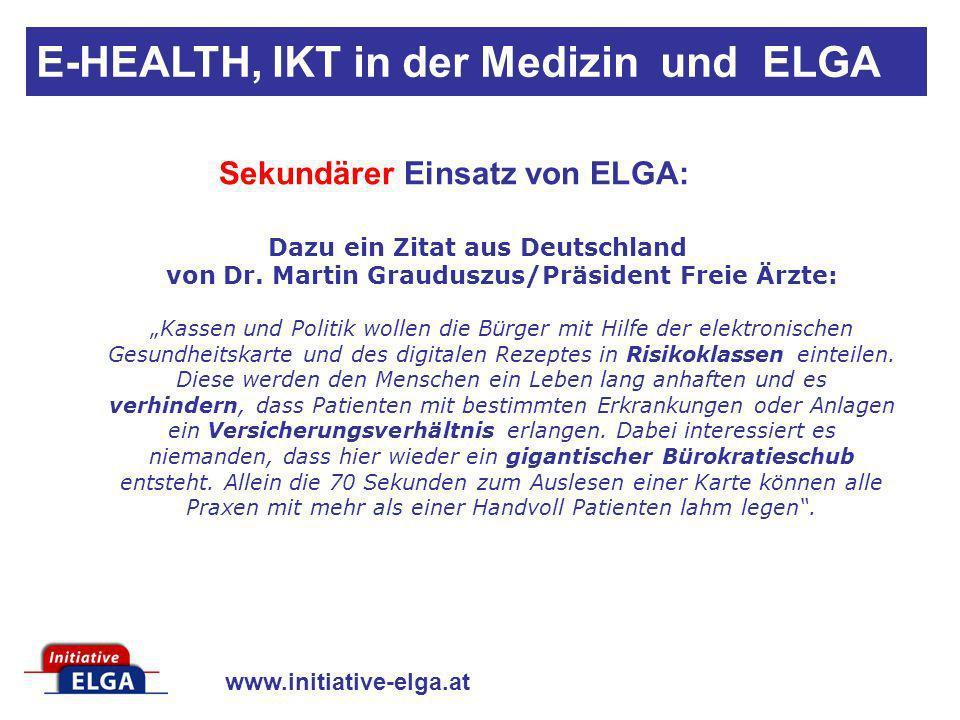 www.initiative-elga.at Sekundärer Einsatz von ELGA: Dazu ein Zitat aus Deutschland von Dr. Martin Grauduszus/Präsident Freie Ärzte:Kassen und Politik