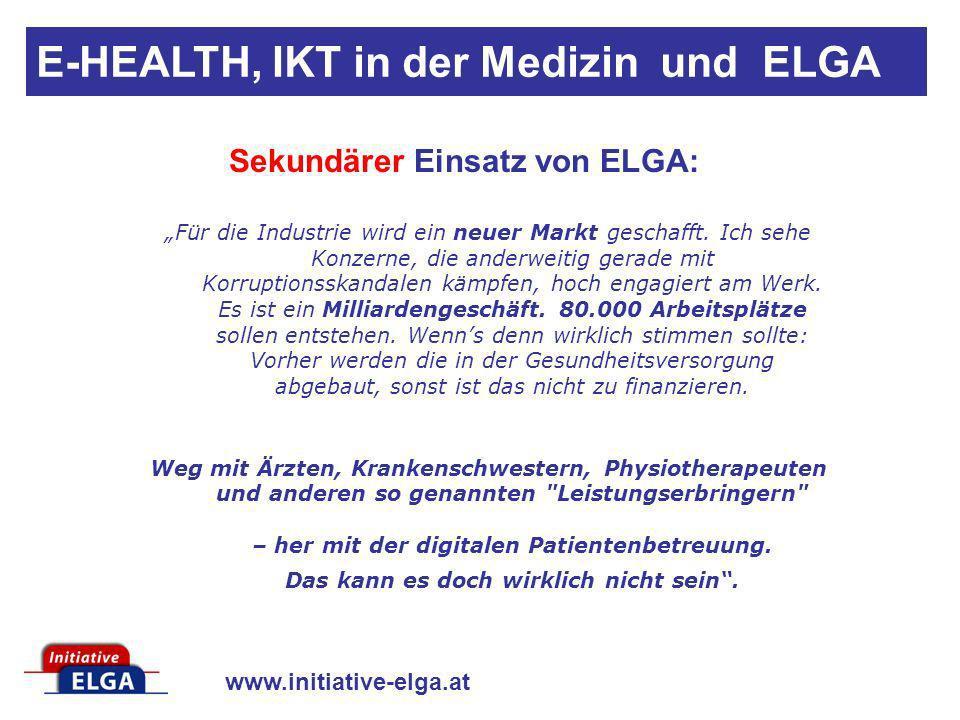 www.initiative-elga.at Sekundärer Einsatz von ELGA: Für die Industrie wird ein neuer Markt geschafft. Ich sehe Konzerne, die anderweitig gerade mit Ko