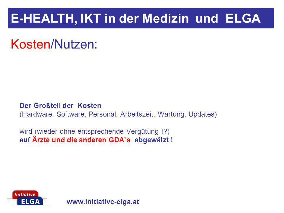 www.initiative-elga.at Der Großteil der Kosten (Hardware, Software, Personal, Arbeitszeit, Wartung, Updates) wird (wieder ohne entsprechende Vergütung