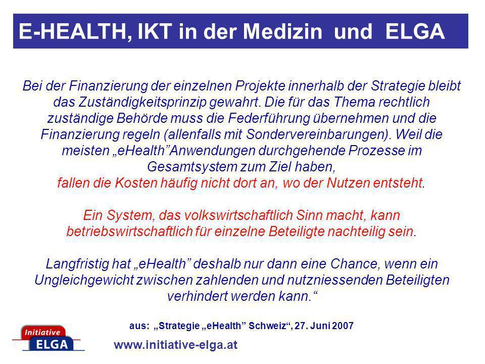 www.initiative-elga.at E-HEALTH, IKT in der Medizin und ELGA Bei der Finanzierung der einzelnen Projekte innerhalb der Strategie bleibt das Zuständigk