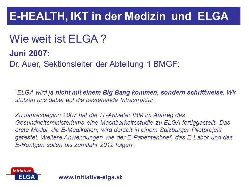 www.initiative-elga.at ELGA wird ja nicht mit einem Big Bang kommen, sondern schrittweise. Wir stützen uns dabei auf die bestehende Infrastruktur. Zu