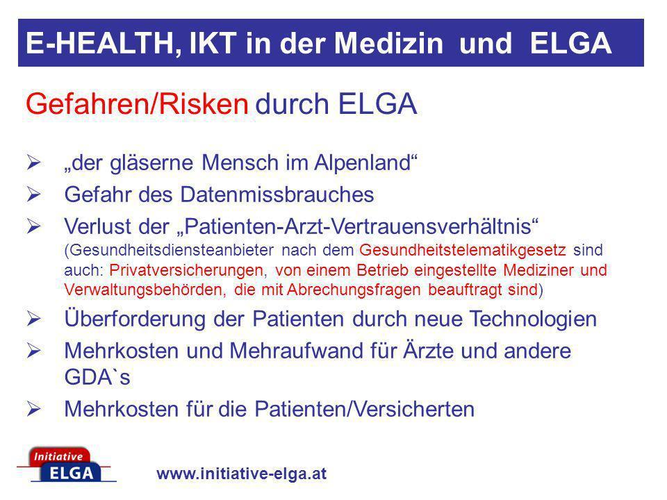 www.initiative-elga.at Gefahren/Risken durch ELGA der gläserne Mensch im Alpenland Gefahr des Datenmissbrauches Verlust der Patienten-Arzt-Vertrauensv