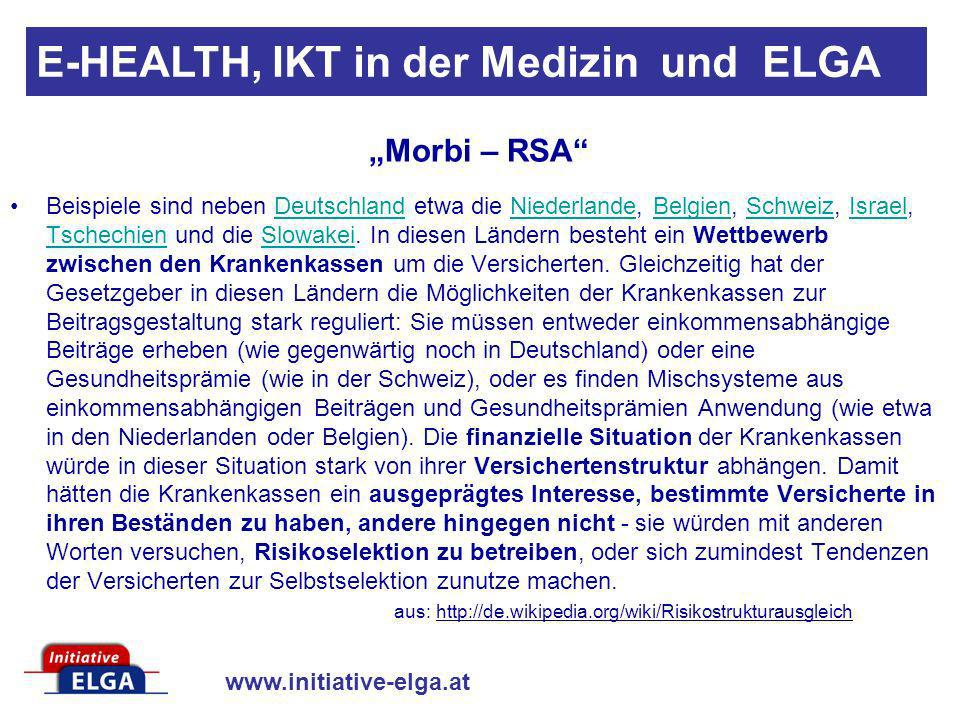 www.initiative-elga.at Vergleichbare Systeme in anderen Ländern: Deutschland: Bedarfs-Schätzungen bis 7 Milliarden Euro England: 20 Milliarden Euro bereits investiert weitere 10 Milliarden in den nächsten 2 Jahren erforderlich auf Grund der hohen Kosten wurde bereits ein Stop des weiteren Ausbaues überlegt Kosten/Nutzen: E-HEALTH, IKT in der Medizin und ELGA