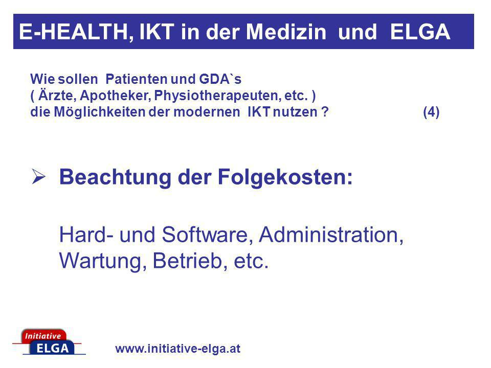 www.initiative-elga.at Beachtung der Folgekosten: Hard- und Software, Administration, Wartung, Betrieb, etc. Wie sollen Patienten und GDA`s ( Ärzte, A