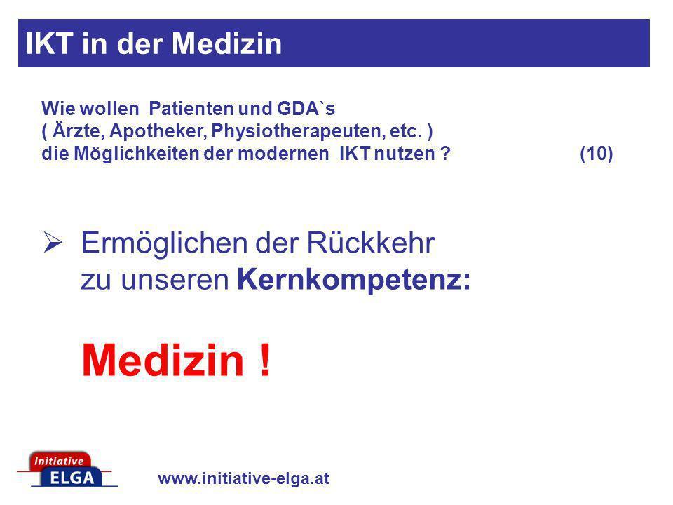 www.initiative-elga.at Ermöglichen der Rückkehr zu unseren Kernkompetenz: Medizin ! Wie wollen Patienten und GDA`s ( Ärzte, Apotheker, Physiotherapeut