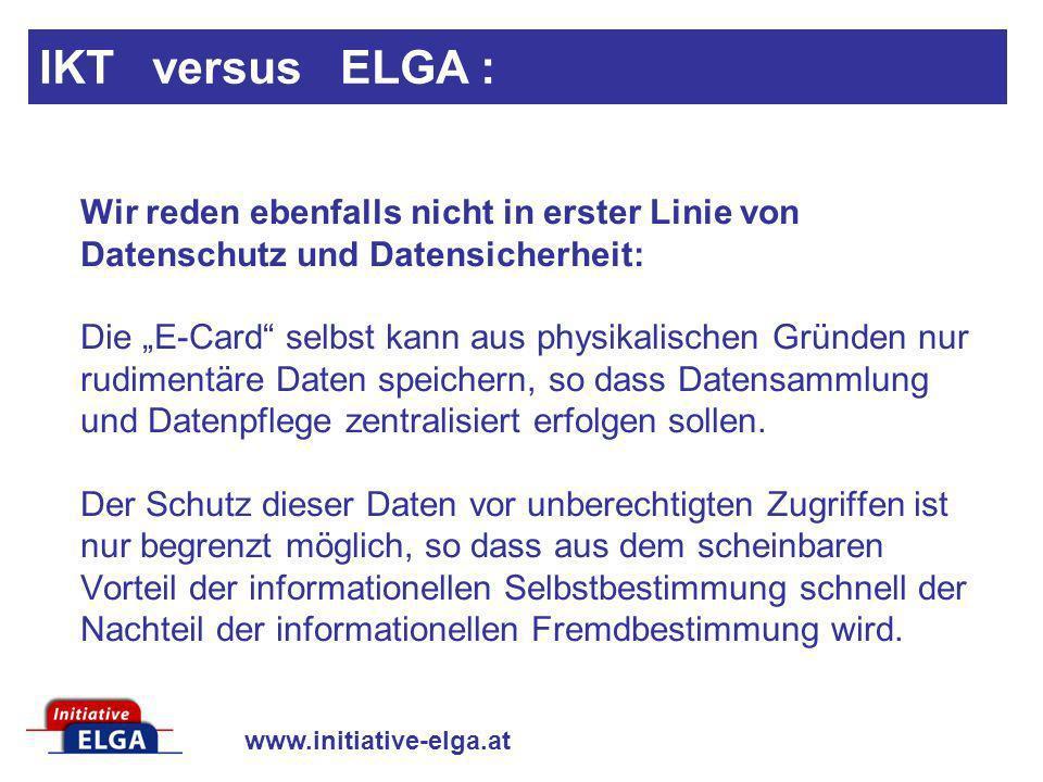www.initiative-elga.at Wir reden ebenfalls nicht in erster Linie von Datenschutz und Datensicherheit: Die E-Card selbst kann aus physikalischen Gründe