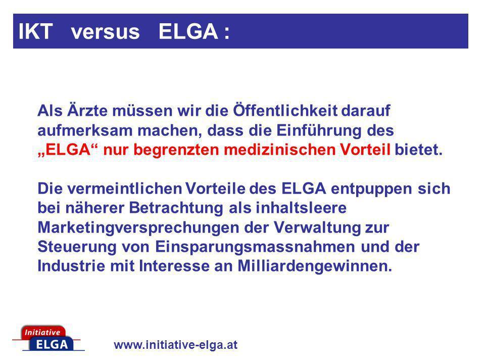www.initiative-elga.at Als Ärzte müssen wir die Öffentlichkeit darauf aufmerksam machen, dass die Einführung des ELGA nur begrenzten medizinischen Vor