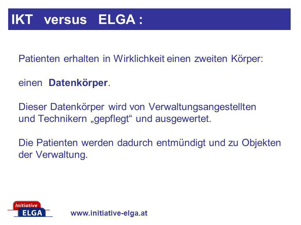 www.initiative-elga.at Patienten erhalten in Wirklichkeit einen zweiten Körper: einen Datenkörper. Dieser Datenkörper wird von Verwaltungsangestellten