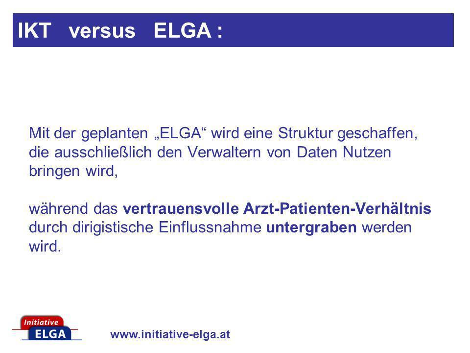 www.initiative-elga.at Mit der geplanten ELGA wird eine Struktur geschaffen, die ausschließlich den Verwaltern von Daten Nutzen bringen wird, während