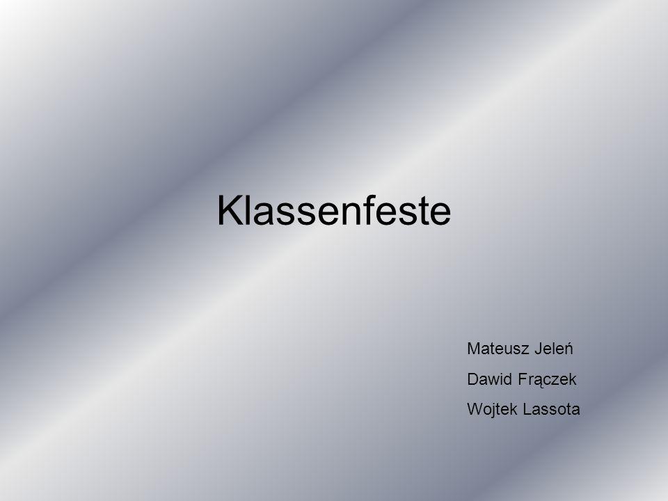 Klassenfeste Mateusz Jeleń Dawid Frączek Wojtek Lassota