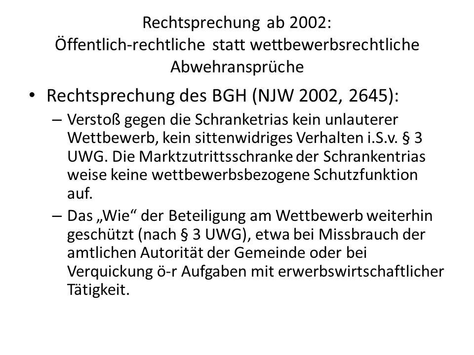 Rechtsprechung ab 2002: Öffentlich-rechtliche statt wettbewerbsrechtliche Abwehransprüche Rechtsprechung des BGH (NJW 2002, 2645): – Verstoß gegen die
