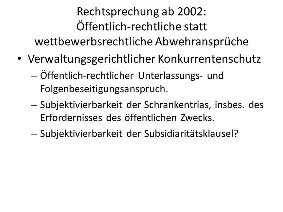 Rechtsprechung ab 2002: Öffentlich-rechtliche statt wettbewerbsrechtliche Abwehransprüche Verwaltungsgerichtlicher Konkurrentenschutz – Öffentlich-rec