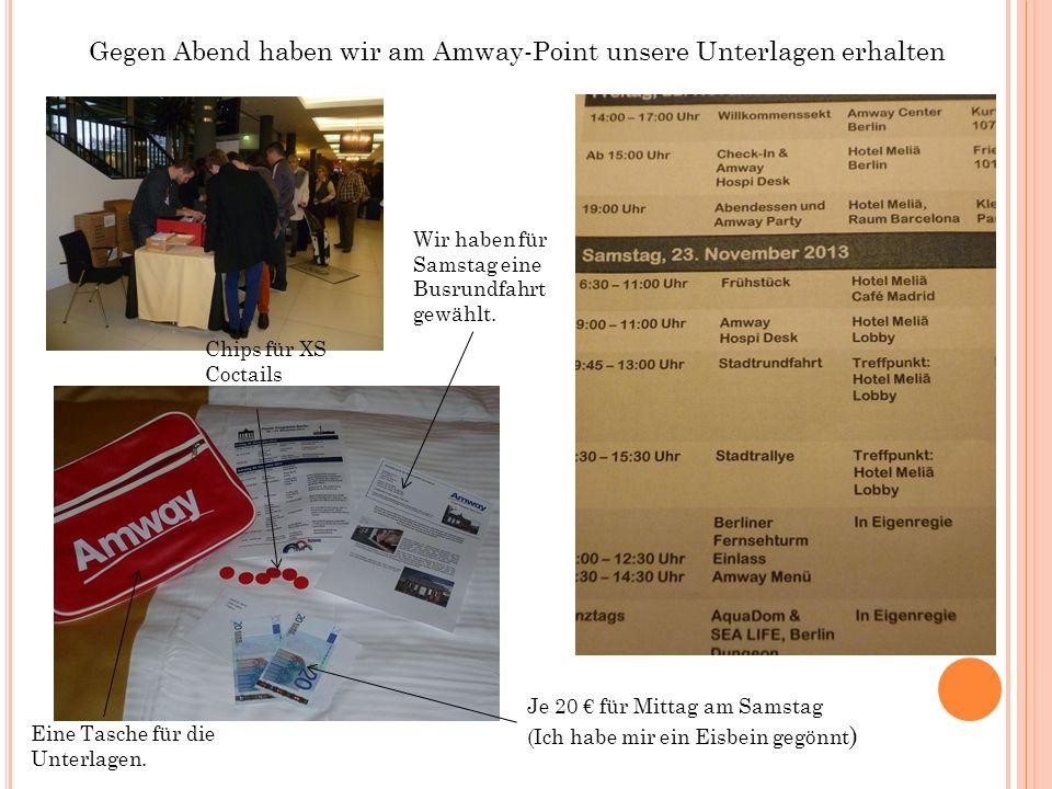 Gegen Abend haben wir am Amway-Point unsere Unterlagen erhalten Je 20 für Mittag am Samstag (Ich habe mir ein Eisbein gegönnt ) Wir haben für Samstag