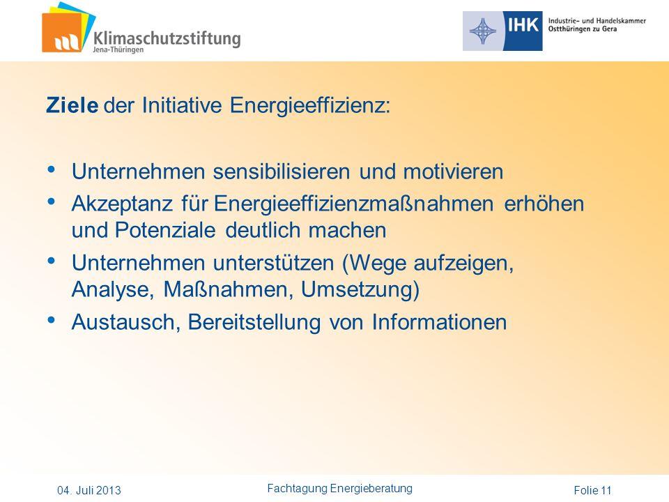 Folie 11 Ziele der Initiative Energieeffizienz: Unternehmen sensibilisieren und motivieren Akzeptanz für Energieeffizienzmaßnahmen erhöhen und Potenzi