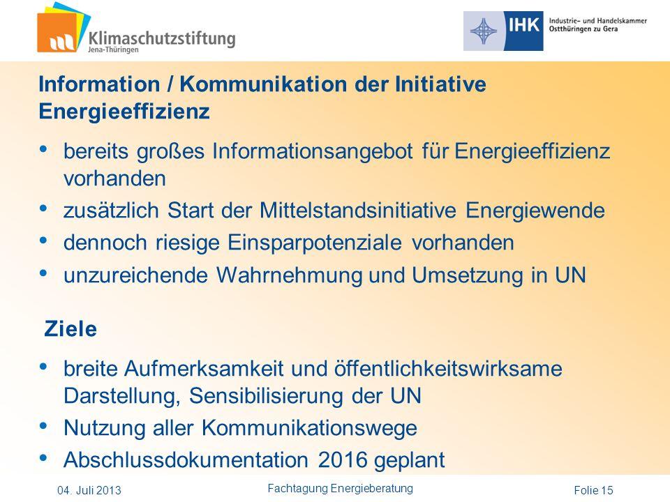 Folie 15 Information / Kommunikation der Initiative Energieeffizienz bereits großes Informationsangebot für Energieeffizienz vorhanden zusätzlich Star