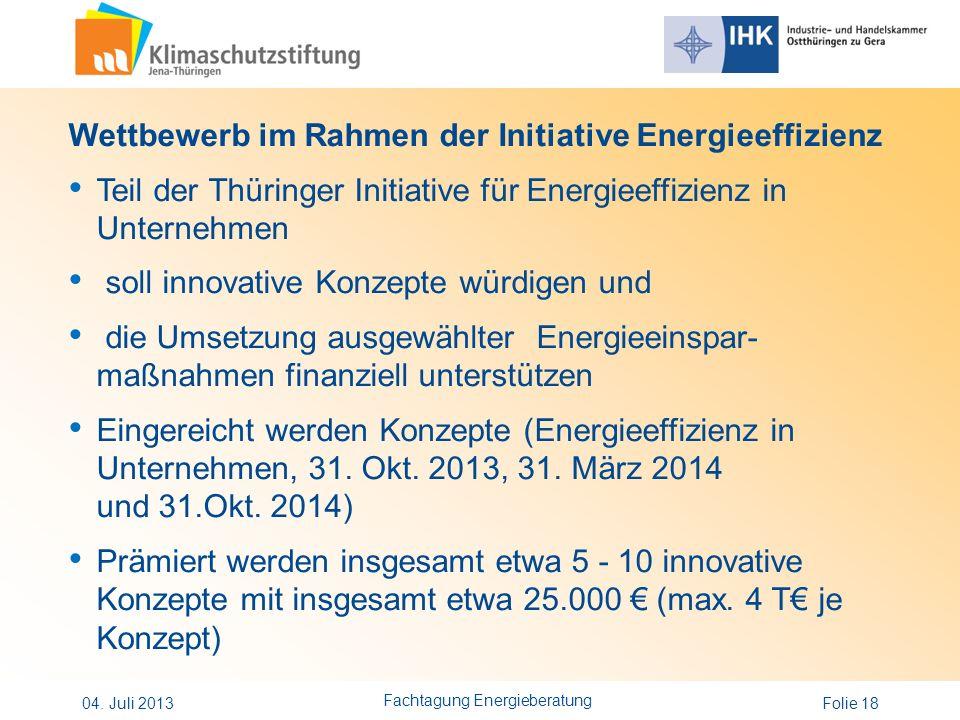 Folie 18 Wettbewerb im Rahmen der Initiative Energieeffizienz Teil der Thüringer Initiative für Energieeffizienz in Unternehmen soll innovative Konzep