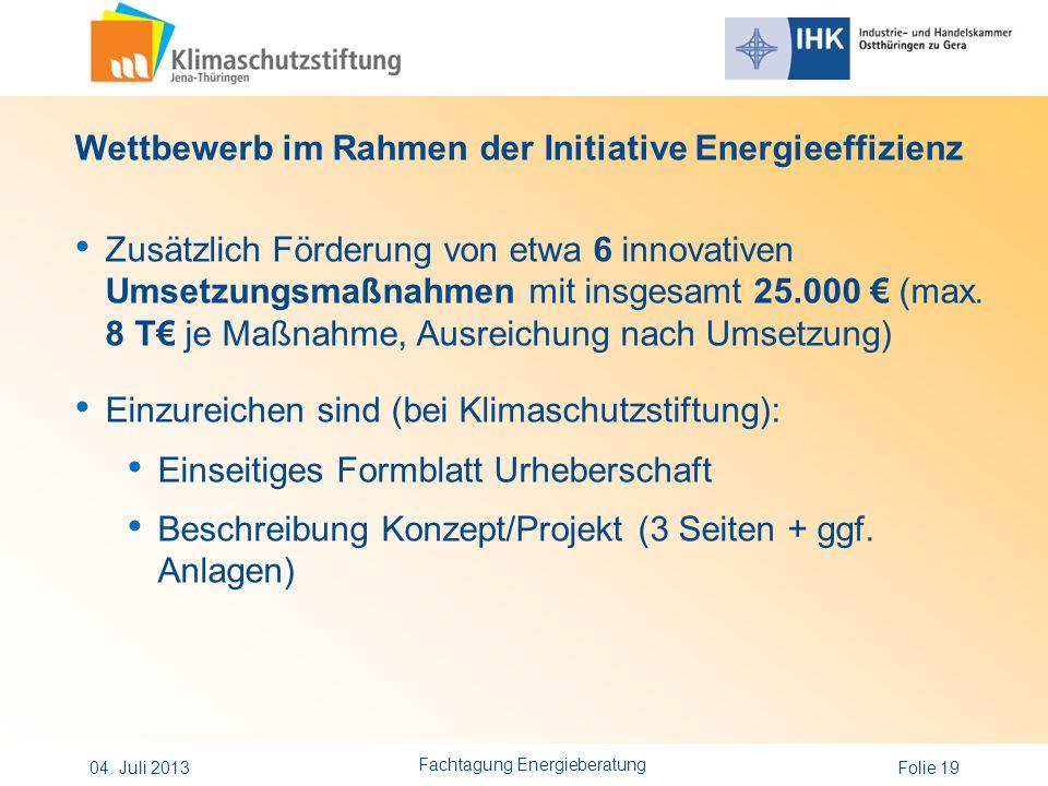 Folie 19 Wettbewerb im Rahmen der Initiative Energieeffizienz Zusätzlich Förderung von etwa 6 innovativen Umsetzungsmaßnahmen mit insgesamt 25.000 (ma