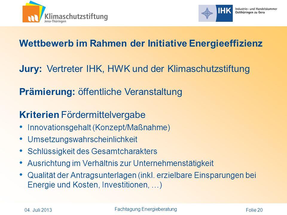 Folie 20 Wettbewerb im Rahmen der Initiative Energieeffizienz Jury: Vertreter IHK, HWK und der Klimaschutzstiftung Prämierung: öffentliche Veranstaltu