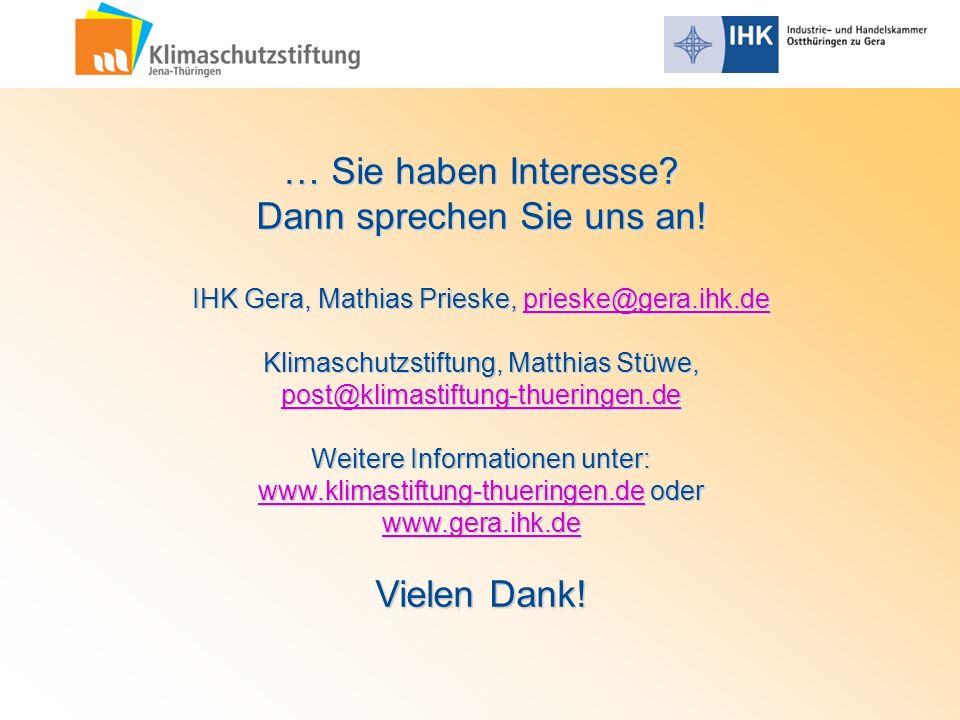 … Sie haben Interesse? Dann sprechen Sie uns an! IHK Gera, Mathias Prieske, prieske@gera.ihk.de prieske@gera.ihk.de Klimaschutzstiftung, Matthias Stüw