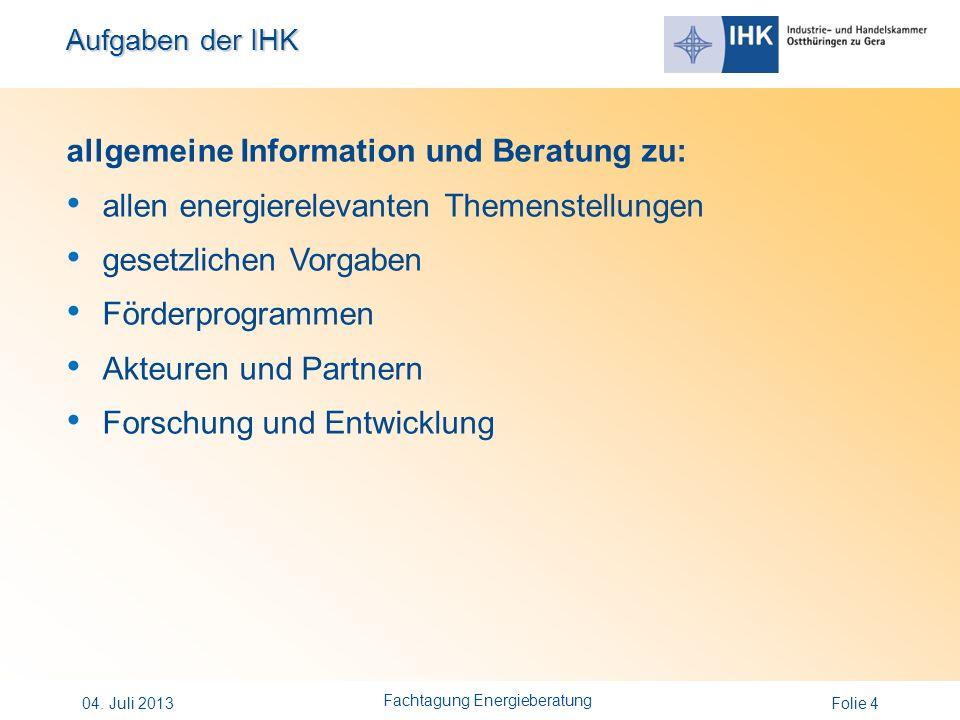 Aufgaben der IHK Folie 4 allgemeine Information und Beratung zu: allen energierelevanten Themenstellungen gesetzlichen Vorgaben Förderprogrammen Akteu
