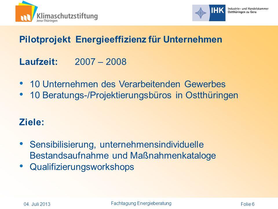 Folie 6 Pilotprojekt Energieeffizienz für Unternehmen Laufzeit: 2007 – 2008 10 Unternehmen des Verarbeitenden Gewerbes 10 Beratungs-/Projektierungsbür