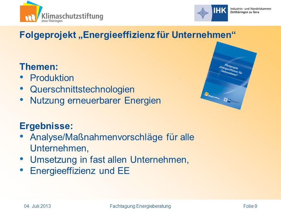 Folgeprojekt Energieeffizienz für Unternehmen Themen: Produktion Querschnittstechnologien Nutzung erneuerbarer Energien Ergebnisse: Analyse/Maßnahmenv