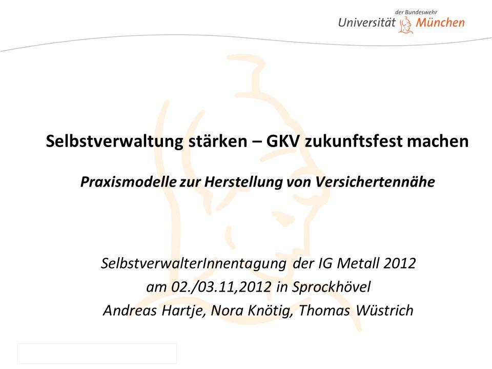 Hartje/Knötig/Wüstrich SelbstverwalterInnentagung IGM 2012 Selbstverwaltung stärken – GKV zukunftsfest machen Praxismodelle zur Herstellung von Versic