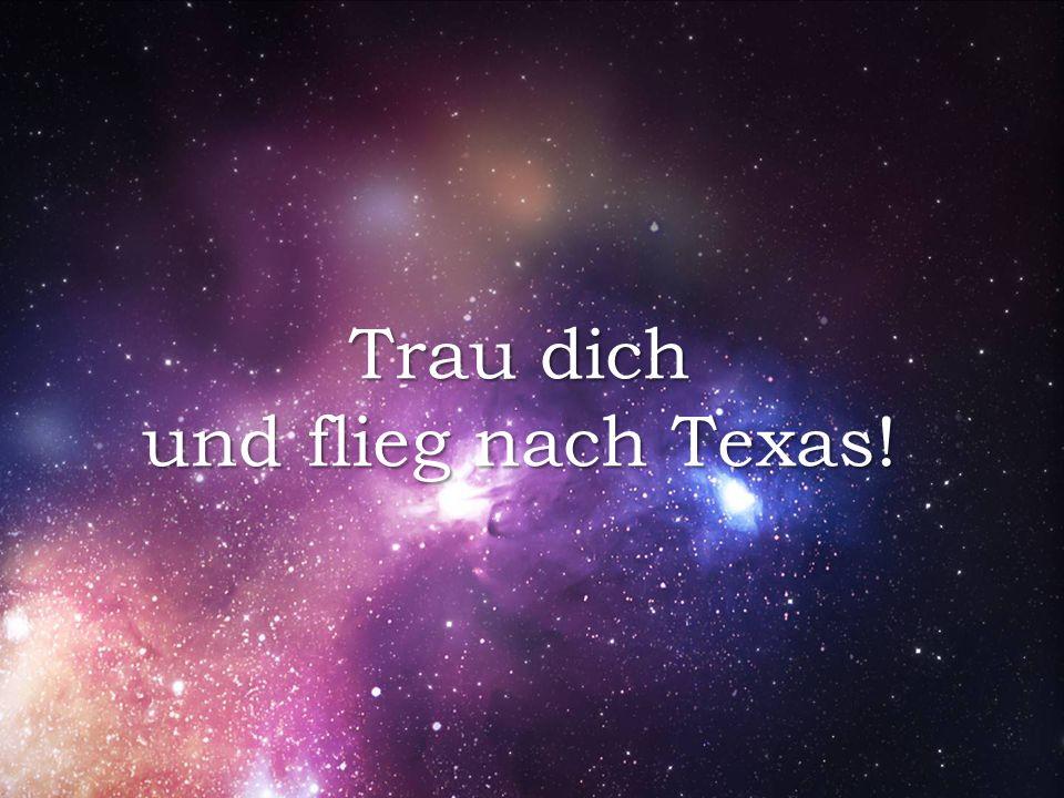 Trau dich und flieg nach Texas!