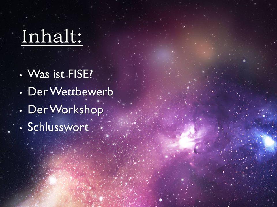 Was ist FISE? Was ist FISE? Der Wettbewerb Der Wettbewerb Der Workshop Der Workshop Schlusswort Schlusswort Inhalt: