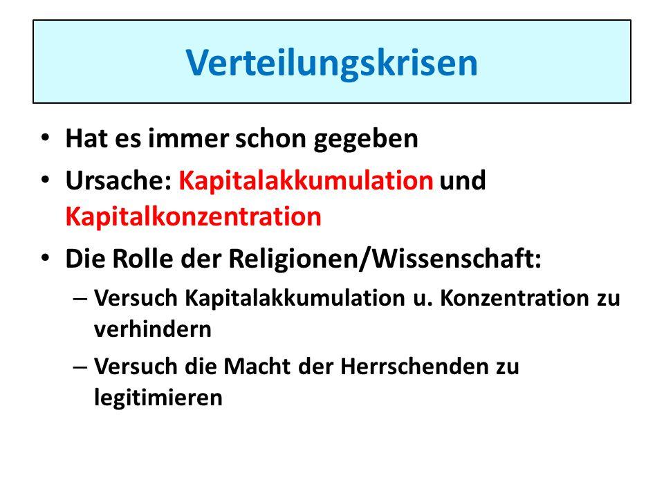 Verteilungskrisen Hat es immer schon gegeben Ursache: Kapitalakkumulation und Kapitalkonzentration Die Rolle der Religionen/Wissenschaft: – Versuch Ka