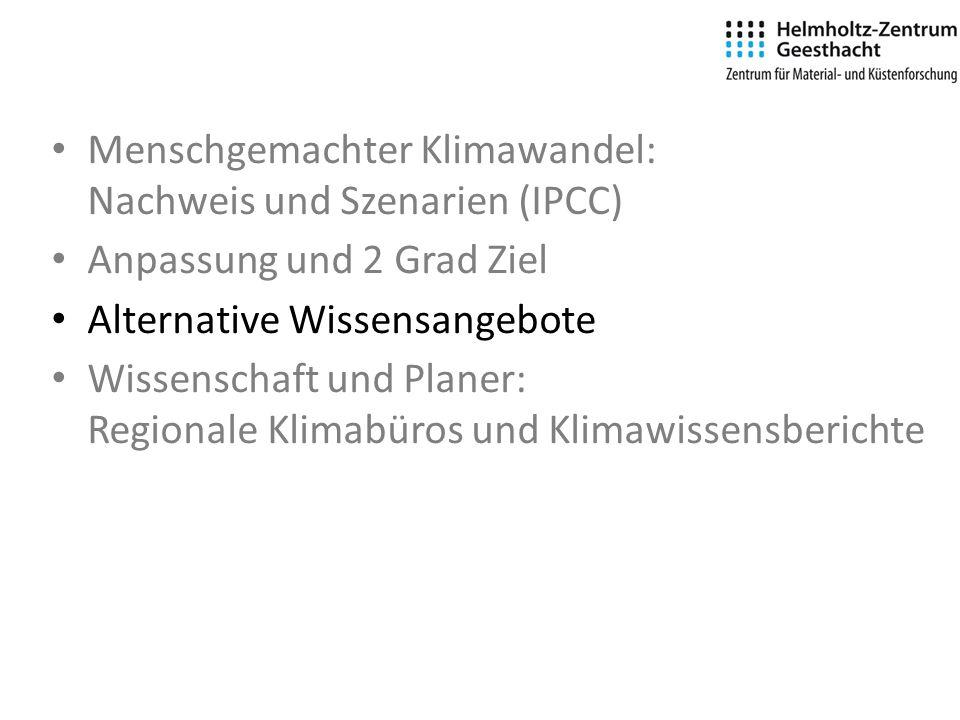 Menschgemachter Klimawandel: Nachweis und Szenarien (IPCC) Anpassung und 2 Grad Ziel Alternative Wissensangebote Wissenschaft und Planer: Regionale Klimabüros und Klimawissensberichte