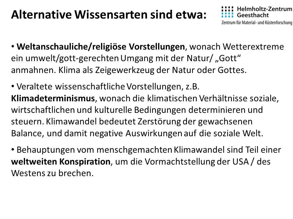 Alternative Wissensarten sind etwa: Weltanschauliche/religiöse Vorstellungen, wonach Wetterextreme ein umwelt/gott-gerechten Umgang mit der Natur/ Gott anmahnen.