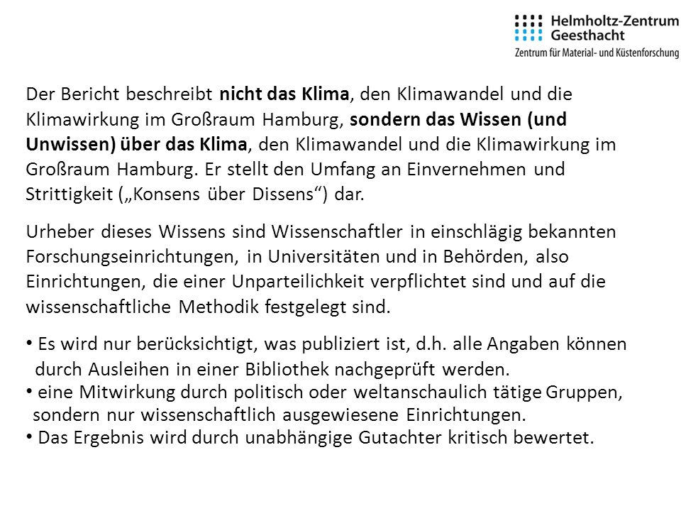 Der Bericht beschreibt nicht das Klima, den Klimawandel und die Klimawirkung im Großraum Hamburg, sondern das Wissen (und Unwissen) über das Klima, den Klimawandel und die Klimawirkung im Großraum Hamburg.