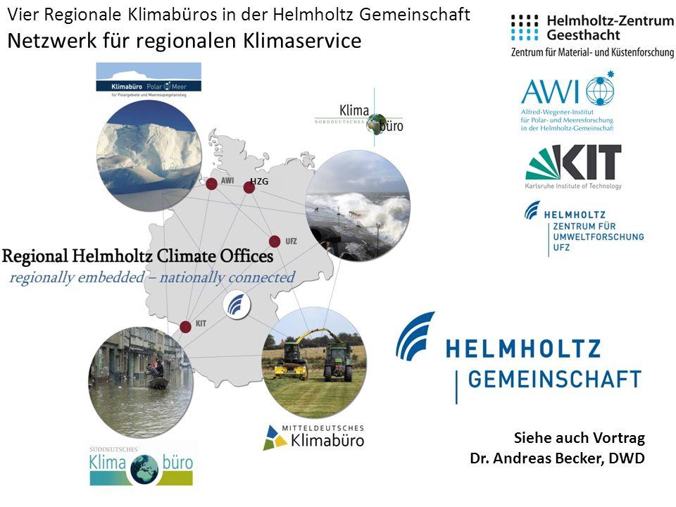 Vier Regionale Klimabüros in der Helmholtz Gemeinschaft Netzwerk für regionalen Klimaservice HZG Siehe auch Vortrag Dr.