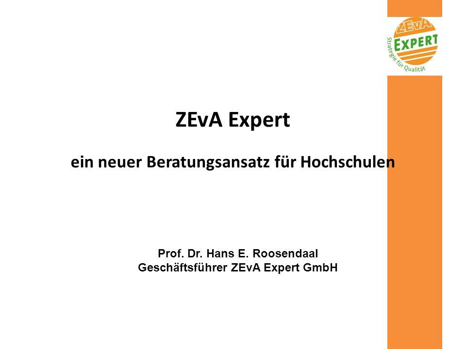 ZEvA Expert Mission – in enger Zusammenarbeit mit Hochschulen arbeiten an eine effektivere und effizientere, der Gesellschaft angemessener Hochschul- und Forschungslandschaft Ziel – Qualität und Leistung in Forschung, Lehre und Wissenstransfer zu verbessern Werte – ZEvA-Werte für Studium und Lehre Hans E.