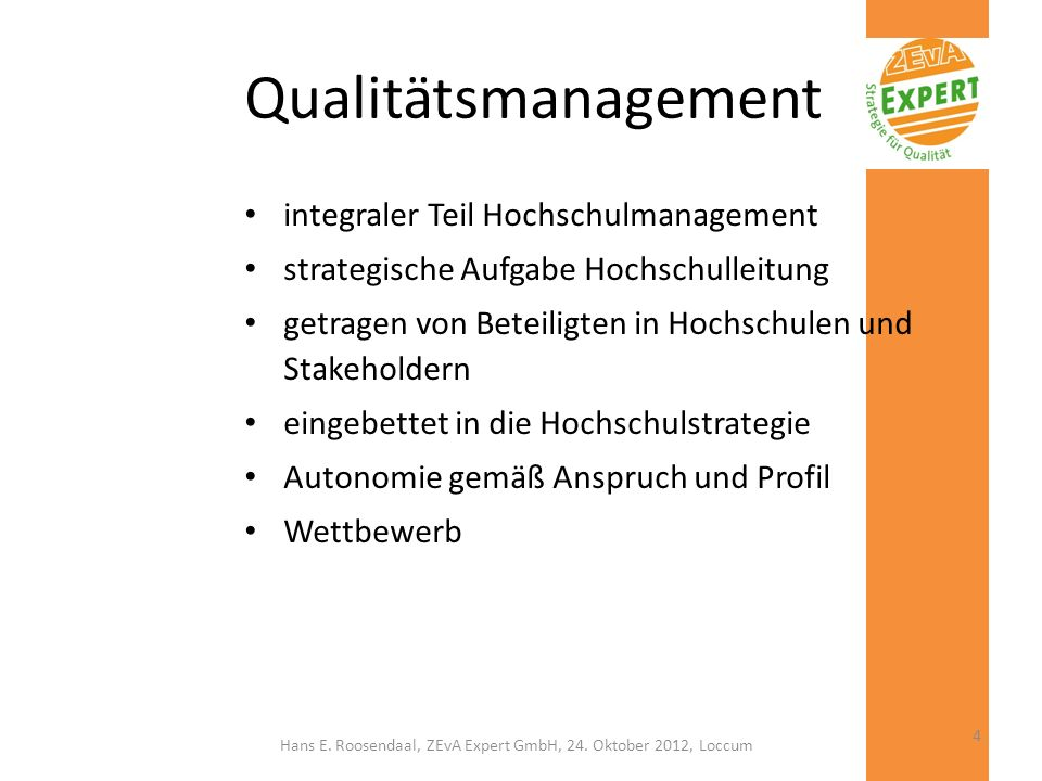 4 Qualitätsmanagement integraler Teil Hochschulmanagement strategische Aufgabe Hochschulleitung getragen von Beteiligten in Hochschulen und Stakeholde