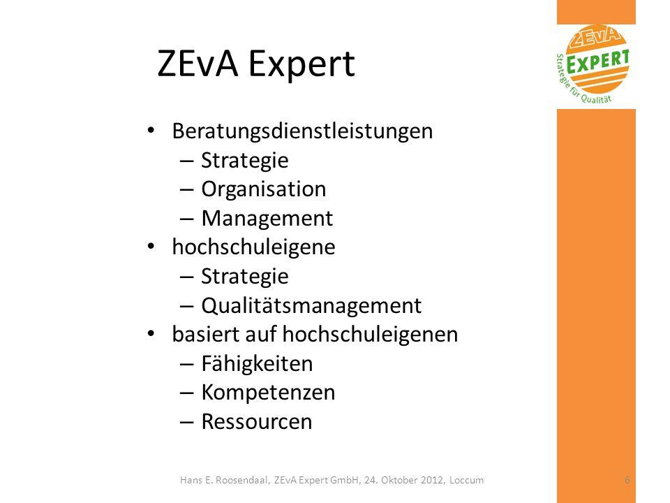 ZEvA Expert kundenorientiert – Analyse – due diligence – maßgeschneiderter Beratungsprozess Hochschule – hochschuleigene und vollständige Strategie für Qualitätsmanagement Interim-Management – auch als Ergebnis der Beratung Hochschulentwicklung & -planung Hans E.