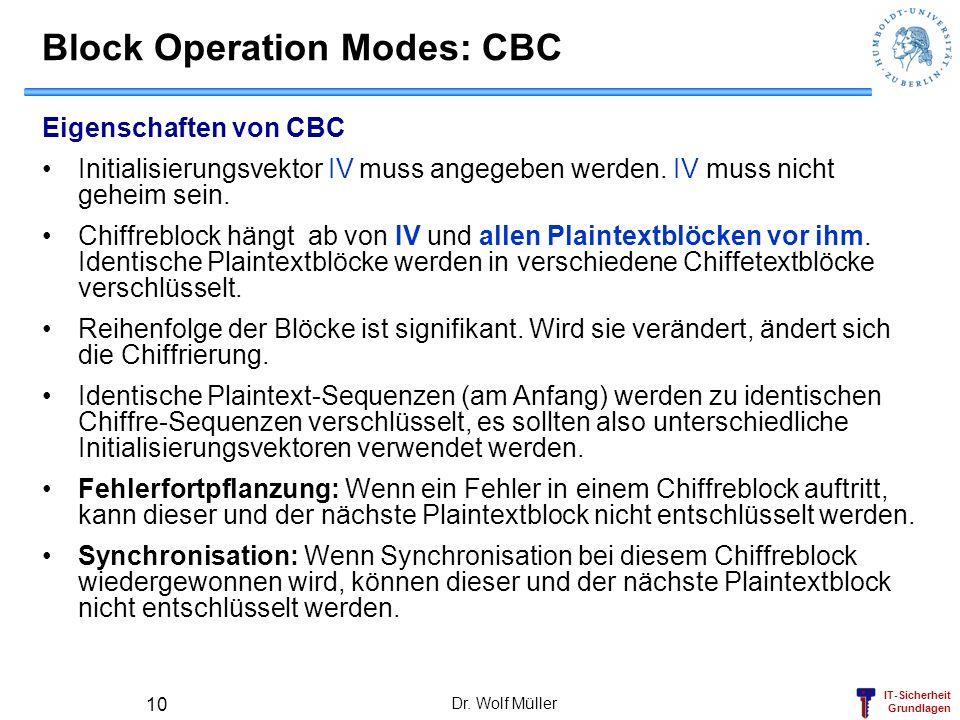 IT-Sicherheit Grundlagen Dr. Wolf Müller 10 Block Operation Modes: CBC Eigenschaften von CBC Initialisierungsvektor IV muss angegeben werden. IV muss