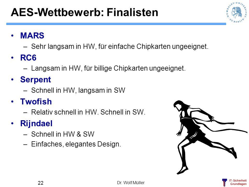 IT-Sicherheit Grundlagen AES-Wettbewerb: Finalisten MARS –Sehr langsam in HW, für einfache Chipkarten ungeeignet. RC6 –Langsam in HW, für billige Chip