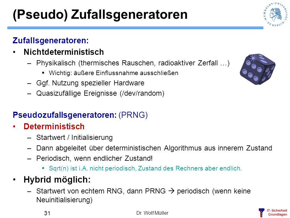 IT-Sicherheit Grundlagen (Pseudo) Zufallsgeneratoren Zufallsgeneratoren: Nichtdeterministisch –Physikalisch (thermisches Rauschen, radioaktiver Zerfal