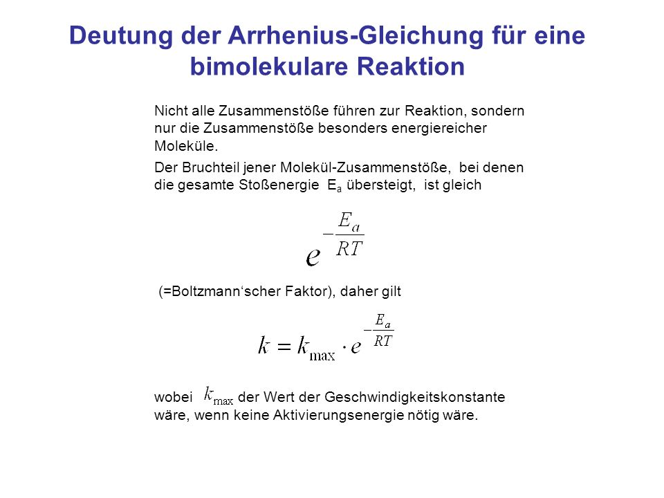 Deutung der Arrhenius-Gleichung ändert sich nur wenig mit der Temperatur und kann (über weniger ausgedehnte Temperaturbereiche) näherungsweise als konstant angesehen werden.