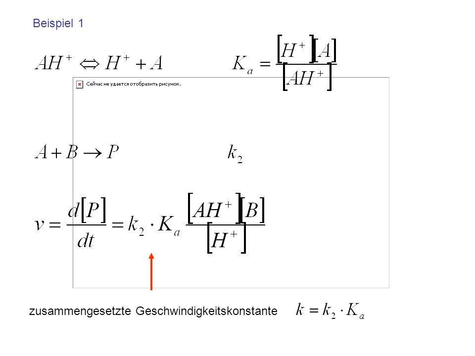 Würde bei Beispiel 1 nicht erkannt werden, dass diese Reaktion ein vorgelagertes Gleichgewicht enthält, So würde man irrtümlich glauben, dass Folgendes gilt: k wäre dann noch von H + abhängig!
